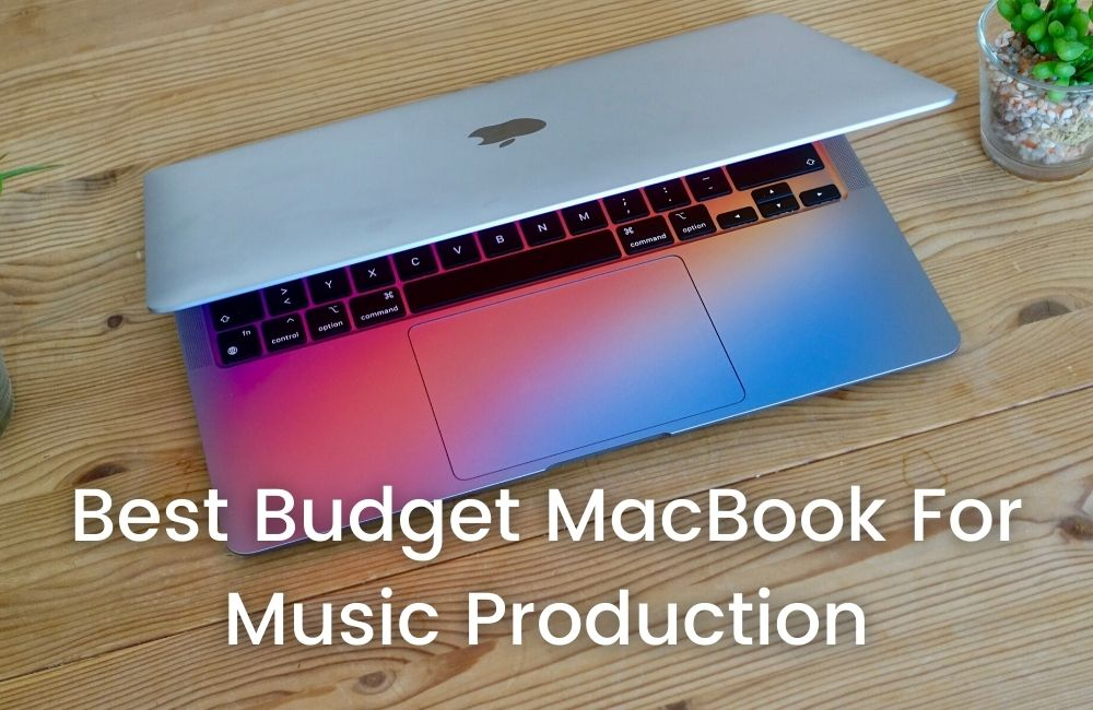 Best Budget MacBook For Music Production